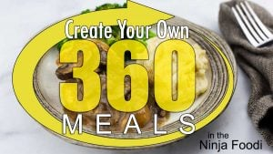graphic that says create your own 360 meals in the Ninja Foodi
