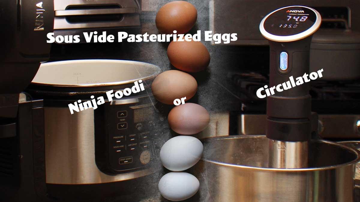 image showing eggs between ninja foodi and circulator with text sous vide pasteurized eggs Ninja Foodi or circulator
